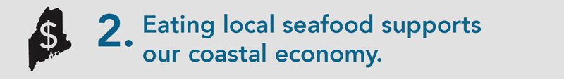 """A grey background appears behind blue text that reads: """"2. Eating local seafood supports our local economy."""" On the left side of the banner, the state of maine is outlined in black, with a big grey dollar sign stretching across the state."""